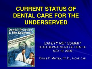 CURRENT STATUS OF DENTAL CARE FOR THE UNDERSERVED