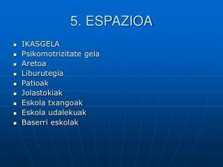 5. ESPAZIOA