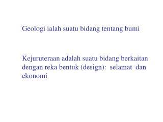 Geologi ialah suatu bidang tentang bumi