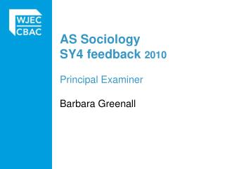 AS Sociology SY4 feedback 2010  Principal Examiner   Barbara Greenall