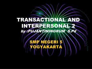 TRANSACTIONAL AND INTERPERSONAL 2 by :PUJANTININGRUM  S.Pd