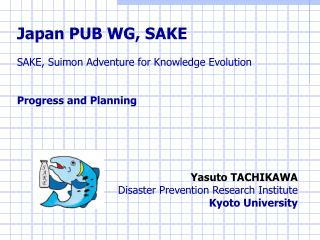 Japan PUB WG, SAKE SAKE, Suimon Adventure for Knowledge Evolution Progress and Planning