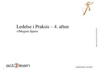 Ledelse i Praksis – 4. aften v/Mogens Sparre