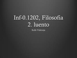 Inf-0.1202,  Filosofia 2.  luento