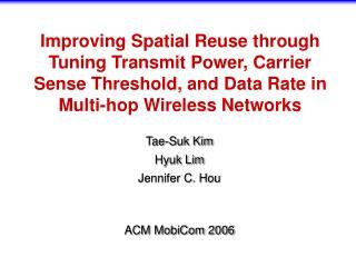 Tae-Suk Kim Hyuk Lim Jennifer C. Hou ACM MobiCom 2006