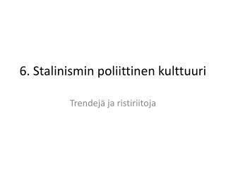 6.  Stalinismin poliittinen  kulttuuri