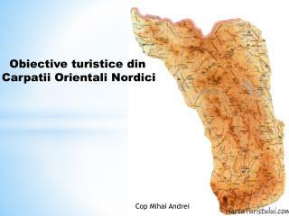 Obiective turistice din Carpatii Orientali Nordici