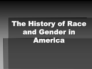 The History of Race and Gender in America