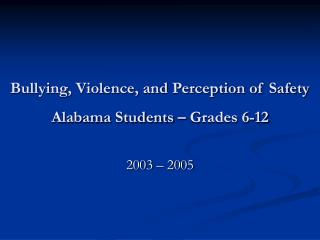 Bullying, Violence, and Perception of Safety Alabama Students – Grades 6-12