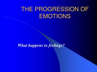 THE PROGRESSION OF EMOTIONS