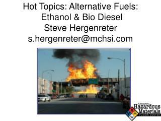 Hot Topics: Alternative Fuels:  Ethanol & Bio Diesel Steve Hergenreter s.hergenreter@mchsi