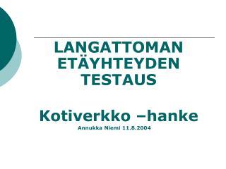 LANGATTOMAN ETÄYHTEYDEN TESTAUS Kotiverkko –hanke Annukka Niemi 11.8.2004