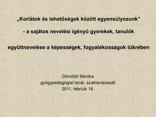 Dömötör Monika gyógypedagógiai tanár, szaktanácsadó 2011. február 16.