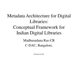 Metadata Architecture for Digital Libraries: Conceptual Framework for Indian Digital Libraries