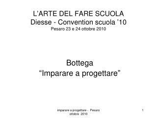 L'ARTE DEL FARE SCUOLA  Diesse - Convention scuola '10 Pesaro 23 e 24 ottobre 2010