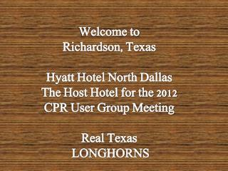 Welcome to  Richardson, Texas  Hyatt Hotel North Dallas The Host  Hotel  for the 2012