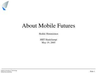About Mobile Futures Heikki H�mm�inen HIIT Haukilampi May 19, 2005