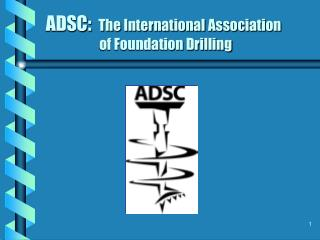 ADSC:   The International Association 	        of Foundation Drilling