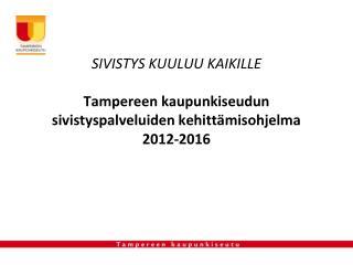 SIVISTYS KUULUU KAIKILLE  Tampereen kaupunkiseudun sivistyspalveluiden kehittämisohjelma 2012-2016