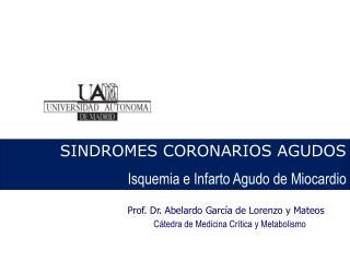 SINDROMES CORONARIOS AGUDOS Isquemia e Infarto Agudo de Miocardio