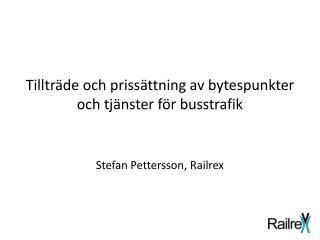 Tillträde och prissättning av bytespunkter och tjänster för busstrafik Stefan Pettersson, Railrex