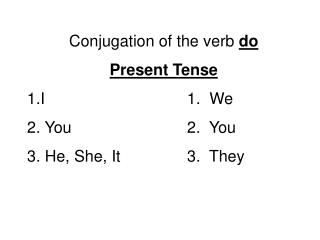 Conjugation of the verb  do Present Tense I					1.  We  You				2.  You  He, She, It			3.  They