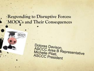 Responding to Disruptive Forces:  MOOCs and Their Consequences
