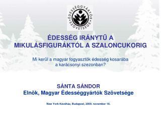 SÁNTA SÁNDOR  Elnök, Magyar Édességgyártók Szövetsége