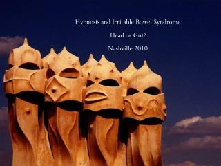 Hypnosis and Irritable Bowel Syndrome  Head or Gut?  Nashville 2010