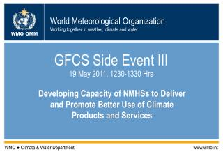 GFCS Side Event III 19 May 2011, 1230-1330 Hrs
