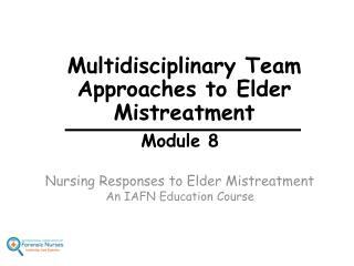 Module 8 Nursing Responses to Elder Mistreatment An IAFN Education Course