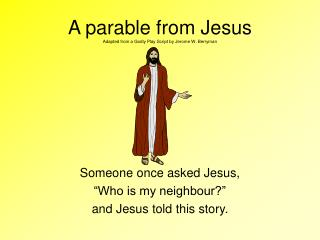 A parable from Jesus Adapted from a Godly Play Script by Jerome W. Berryman
