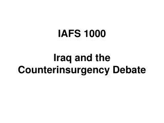 IAFS 1000 Iraq and the Counterinsurgency Debate