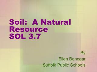 Soil:  A Natural Resource SOL 3.7