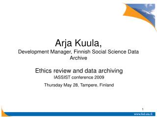 Arja Kuula,  Development Manager , Finnish Social Science Data Archive