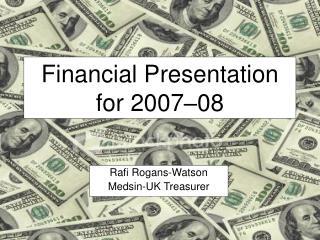 Financial Presentation for 2007–08