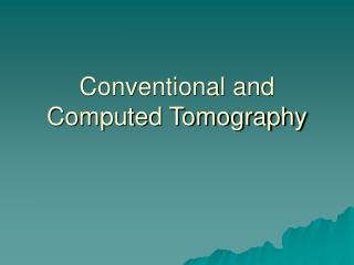 Conventional and Computed Tomography