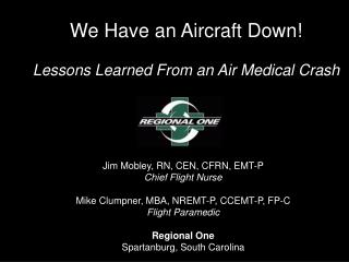 Jim Mobley, RN, CEN, CFRN, EMT-P Chief Flight Nurse Mike Clumpner, MBA, NREMT-P, CCEMT-P, FP-C