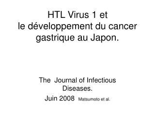 HTL Virus 1 et  le développement du cancer gastrique au Japon.