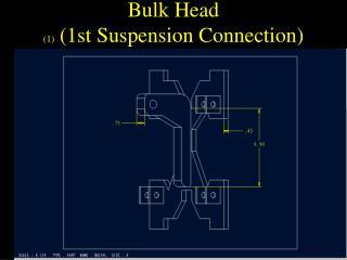 Bulk Head  (1)  (1st Suspension Connection)