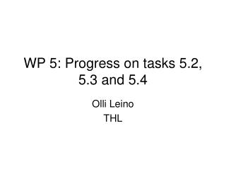WP 5: Progress on tasks 5.2, 5.3 and 5.4