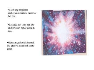 Big bang teoriaren arabera unibertsoa materia bat zen.