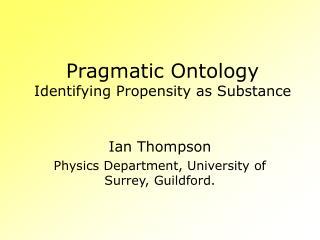 Pragmatic Ontology Identifying Propensity as Substance