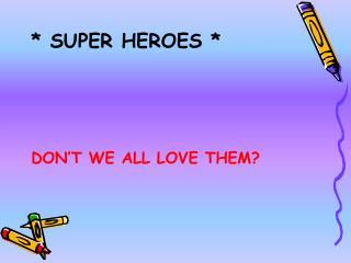 * SUPER HEROES *