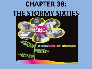 CHAPTER 38:   THE STORMY SIXTIES