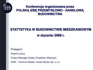 Konferencja organizowana przez  POLSKĄ IZBĘ PRZEMYSŁOWO - HANDLOWĄ BUDOWNICTWA