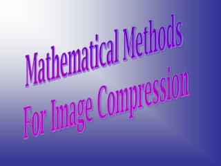 Mathematical Methods  For Image Compression