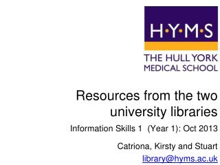Resources from the two university libraries Information Skills 1  (Year 1): Oct 2013