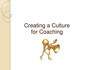 Creating a Culture  for Coaching