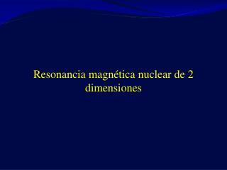 Resonancia magnética nuclear de 2 dimensiones